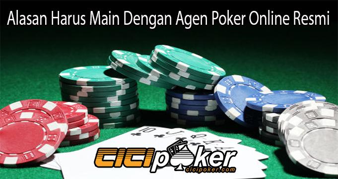 Alasan Harus Main Dengan Agen Poker Online Resmi