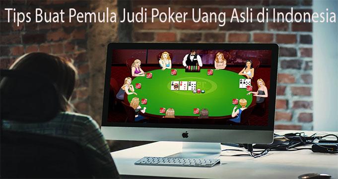 Tips Buat Pemula Judi Poker Uang Asli di Indonesia