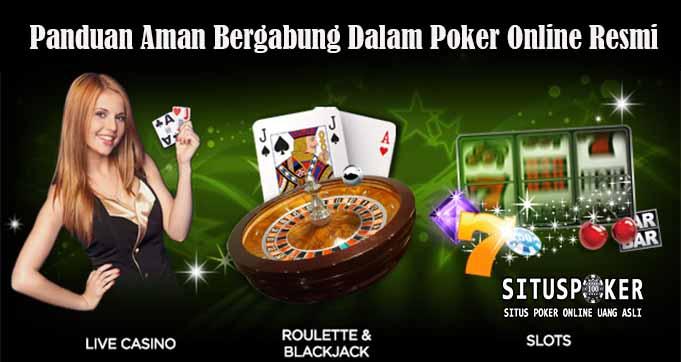 Panduan Aman Bergabung Dalam Poker Online Resmi