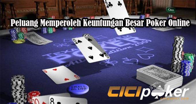 Peluang Memperoleh Keuntungan Besar Poker Online